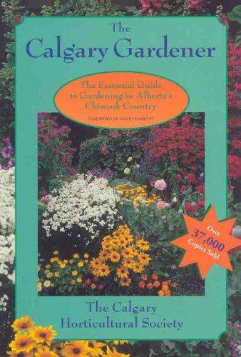 Calgary Gardener: The Essential Guide to Gardening in Alberta's Chinook Country (Prairie Gardener)