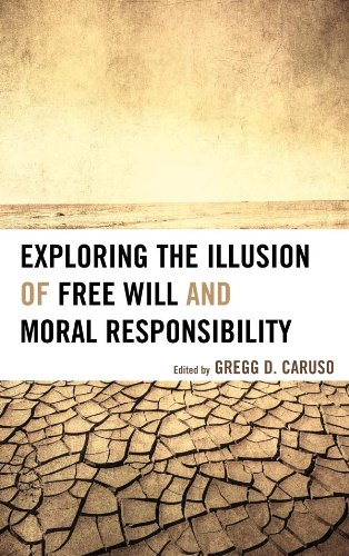 Exploring the Illusion of Free Will and Moral Responsibility (English Edition)