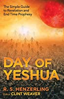 Day of Yeshua: The Simple Guide to Revelation and End Time Prophesy