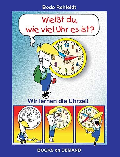 Weißt du, wie viel Uhr es ist?: Wir lernen die Uhrzeit