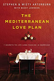 The Mediterranean Love Plan: 7 Secrets to Lifelong Passion in Marriage by [Stephen Arterburn, Misty Arterburn, Becky Johnson]