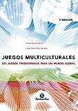 Juegos multiculturales: 225 juegos tradicionales para un mundo global (Educación Física)
