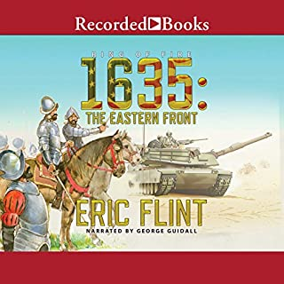 1635: The Eastern Front                   Written by:                                                                                                                                 Eric Flint                               Narrated by:                                                                                                                                 George Guidall                      Length: 12 hrs and 26 mins     1 rating     Overall 5.0