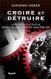 Croire et détruire - Les intellectuels dans la machine de guerre SS - Fayard - 22/09/2010