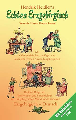 Echtes Erzgebirgisch, Wuu de Hasen Hoosn haasn: Das Original Wörterbuch der erzgebirgischen Mundart und Lebensart, Erzgebirgisch - Deutsch, Deutsch - Erzgebirgisch