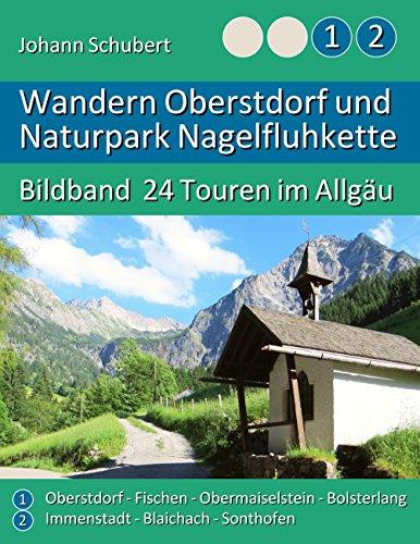 Wandern Oberstdorf und Naturpark Nagelfluhkette: Bildband 24 Touren im Allgäu
