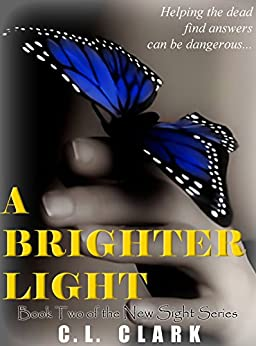 A Brighter Light (Ghost Mystery) (New Sight Series Book 2) by [C. L. Clark]