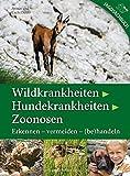 Wildkrankheiten  Hundekrankheiten  Zoonosen: Erkennen - vermeiden - (be)handeln