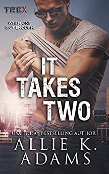 It Takes Two (TREX Book 8) by [Allie K. Adams]