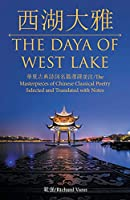 The Daya of West Lake: The Masterpieces of Chinese Classical Poetry Selected and Translated With Notes