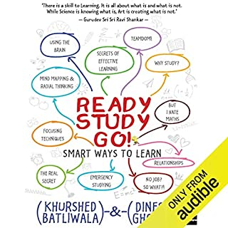 Ready, Study, Go!     Smart Ways to Learn              Written by:                                                                                                                                 Khurshed Batliwala,                                                                                        Dinesh Ghodke                               Narrated by:                                                                                                                                 Subhav Kher                      Length: 5 hrs and 17 mins     1 rating     Overall 3.0