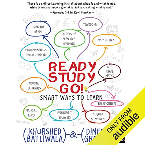 Ready, Study, Go!     Smart Ways to Learn              Written by:                                                                                                                                 Khurshed Batliwala,                                                                                        Dinesh Ghodke                               Narrated by:                                                                                                                                 Subhav Kher                      Length: 5 hrs and 17 mins     Not rated yet     Overall 0.0