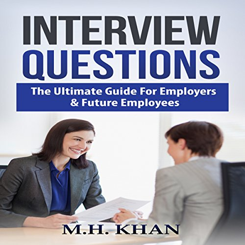 Interview Questions     The Ultimate Guide for Employers and Future Employees              By:                                                                                                                                 M.H. Khan                               Narrated by:                                                                                                                                 Gregory Hyde                      Length: 3 hrs and 10 mins     3 ratings     Overall 5.0
