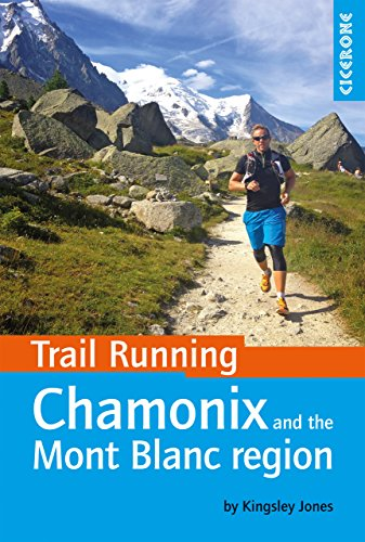 Trail Running - Chamonix and the Mont Blanc region: 40 routes in the Chamonix Valley, Italy and Switzerland (Cicerone Trail Running) (English Edition)