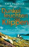 Dunkel leuchten die Klippen. Ein Krimi auf den Scilly-Inseln (Ben Kitto ermittelt auf den...