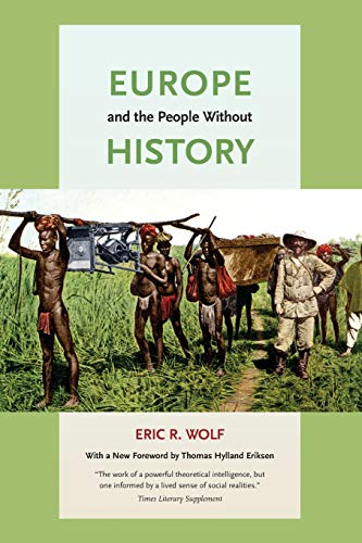 Compare Textbook Prices for Europe and the People Without History Second Edition ISBN 9780520268180 by Wolf, Eric R.,Eriksen, Thomas Hylland
