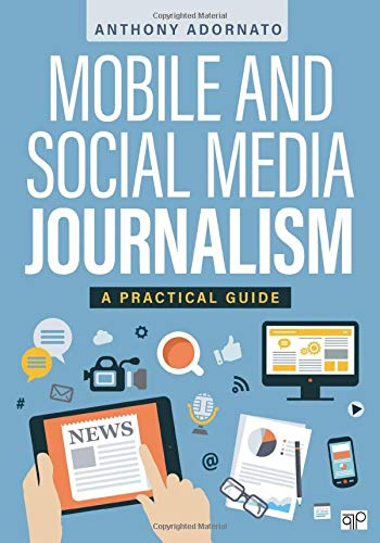 Compare Textbook Prices for Mobile and Social Media Journalism: A Practical Guide First Edition ISBN 9781506357140 by Adornato, Anthony