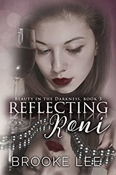 Reflecting Roni (Beauty in the Darkness Book 3) by [Brooke Lee, Cassy Roop, Jagged Rose Wordsmithing]