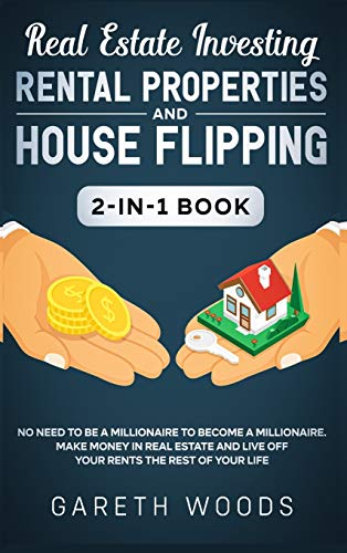 Real Estate Investing Books! - Real Estate Investing: Rental Properties and House Flipping 2-in-1 Book: No Need to Be a Millionaire to Become a Millionaire. Make Money in Real Estate and Live off Your Rents The Rest of Your Life