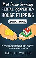 Real Estate Investing: Rental Properties and House Flipping 2-in-1 Book: No Need to Be a Millionaire to Become a Millionaire. Make Money in Real Estate and Live off Your Rents The Rest of Your Life