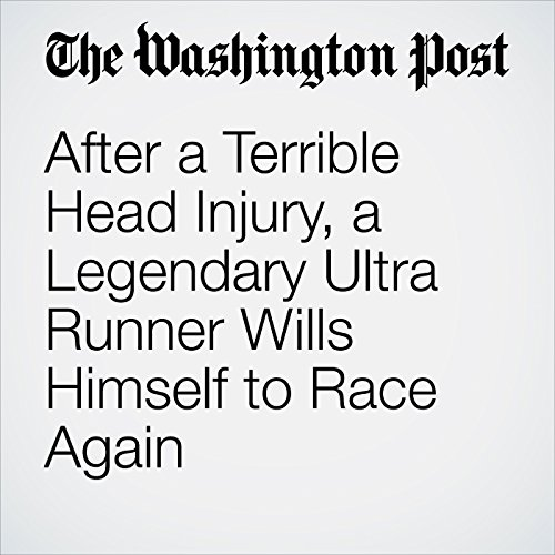 After a Terrible Head Injury, a Legendary Ultra Runner Wills Himself to Race Again copertina