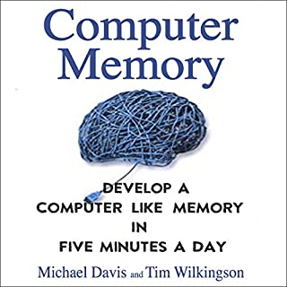 Computer Memory     Develop a Computer-Like Memory in 5 Minutes a Day              By:                                                                                                                                 Michael Davis,                                                                                        Tim Wilkingson                               Narrated by:                                                                                                                                 IJ Anderson                      Length: 2 hrs and 17 mins     1 rating     Overall 4.0