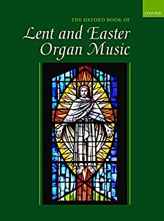 The Oxford Book of Lent and Easter Organ Music: Music for Lent, Palm Sunday, Holy Week, Easter, Ascension, and Pentecost