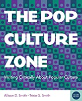 The Pop Culture Zone: Writing Critically About Popular Culture - With 2016 Mla Update Card
