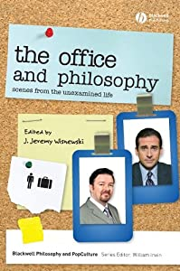 The Office and Philosophy: Scenes from the Unexamined Life (The Blackwell Philosophy and Pop Culture Book 8)