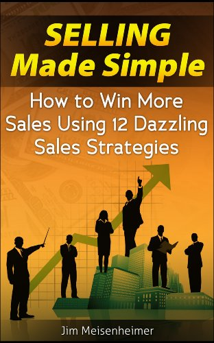 Selling Made Simple - How to Win More Sales Using 12 Dazzling Sales Strategies