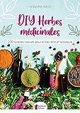 DIY Herbes médicinales - 200 remèdes naturels pour le bien-être et la beauté