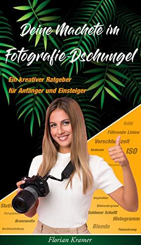 Deine Machete im Fotografie-Dschungel: Ein kreativer Ratgeber für Anfänger und Einsteiger
