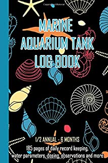 Marine Aquarium Tank Log Book: Black Shells Daily record keeping for a half year 6 months, water parameters, dosing, observations and more for the ... and care of a marine saltwater aquarium tank