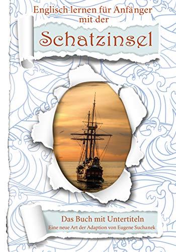 Englisch für Anfänger mit der Schatzinsel. Zweisprachige Bücher Englisch Deutsch. A1 A2 Roman für Jugendliche und Erwachsene nacherzählt zum leichten, einfachen Lesen und Lernen
