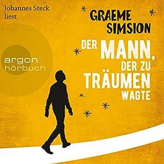 Der Mann, der zu träumen wagte                   Autor:                                                                                                                                 Graeme Simsion                               Sprecher:                                                                                                                                 Johannes Steck                      Spieldauer: 10 Std. und 35 Min.     218 Bewertungen     Gesamt 3,7