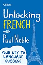 Unlocking French with Paul Noble: Use What You Already Know (English and French Edition)
