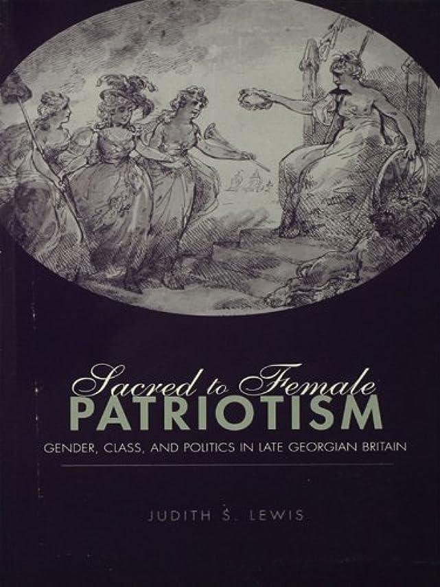 単調なアラーム市町村Sacred to Female Patriotism: Gender, Class, and Politics in Late Georgian Britain (English Edition)