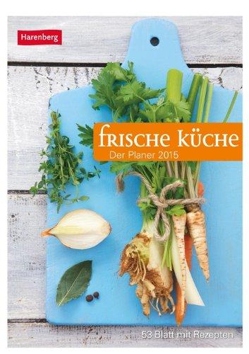 Frische Küche Wochenplaner 2015: Der Planer; 53 Blatt mit Rezepten<br>