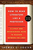 How to Read Literature Like a Professor Revised Edition: A Lively and Entertaining Guide to Reading Between the Lines - Thomas C Foster