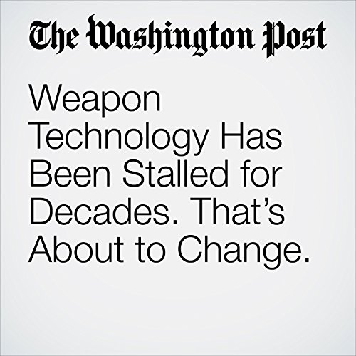 Weapon Technology Has Been Stalled for Decades. That's About to Change. copertina