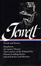 Jewett : Novels and Stories : Deephaven / A Country Doctor / The Country of the Pointed Firs / Dunnet Landing Stories / Selected Stories & Sketches (Library of America)