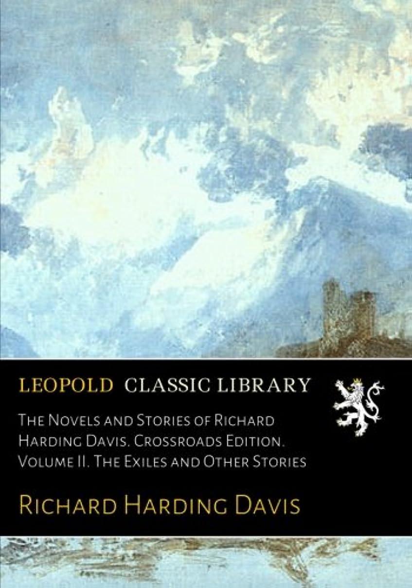 支援ハンサム姉妹The Novels and Stories of Richard Harding Davis. Crossroads Edition. Volume II. The Exiles and Other Stories