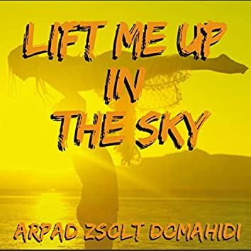 Lift Me Up In The Sky