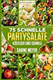 Salate: 75 schnelle Partysalate köstlich und schnell Rezepte Blattsalate, Gemüsesalate, Nudelsalate, Fischsalate: Blattsalate, Nudelsalat sind wahre Klassiker unter den Partysalaten