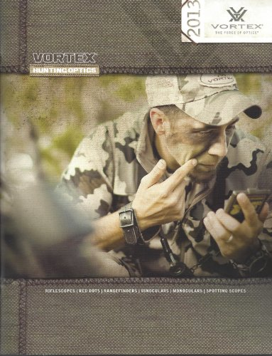 Vortex 2013 Catalog; Riflescopes, Red Dots, Rangfinders, Binoculars, Monoculars, Spotting Scopes
