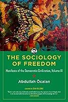 The Sociology of Freedom: Manifesto of the Democratic Civilization