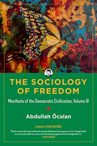 The Sociology of Freedom, Volume 3: Manifesto of the Democratic Civilization