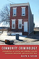 Community Criminology: Fundamentals of Spatial and Temporal Scaling, Ecological Indicators, and Selectivity Bias