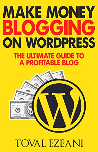 Make Money Blogging on WordPress: The Ultimate Guide to a Profitable Blog (Master Blogger Book 1) (English Edition)