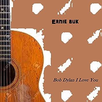 Bob Dylan I Love You